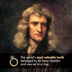 THE MOST VALUABLE TOOTH belonged to Sir Isaac Newton, and sold for the equivalent of $35,700! I wish my teeth are worth that !!