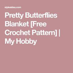 Pretty Butterflies Blanket [Free Crochet Pattern]   My Hobby