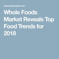 Whole Foods Market Reveals Top Food Trends for 2018