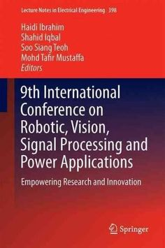 9th International Conference on Robotic, Vision, Signal Processing and Power Applications: Empowering Research an...