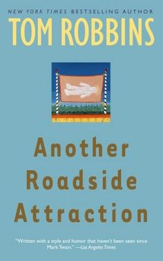another roadside attraction ~ tom robbins (stellar book!!)