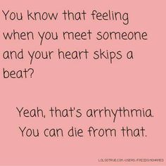 Not sure you can die from arrhythmia because i have lived with it lol- someone else's comment. so stupid Nurse Quotes, Funny Quotes, Funny Memes, Hilarious, Qoutes, Funny Medical Quotes, Ems Funny, Nursing School Humor, Nursing Memes