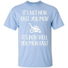 It's Not How Fast You Mow Funny Lawn Mower Officer T-Shirt Can you have trouible Cedar Shed, Care Calendar, Lawn Care, Lawn Mower, Digital Prints, How To Plan, Funny, Mens Tops, T Shirt