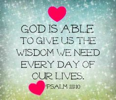 God is able to give us the wisdom we need everyday of our lives <3