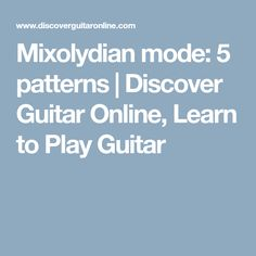 Mixolydian mode: 5 patterns | Discover Guitar Online, Learn to Play Guitar Guitar Modes, Guitar Online, Guitar Scales, Learn To Play Guitar, Playing Guitar, Patterns, Learning, Block Prints, Studying