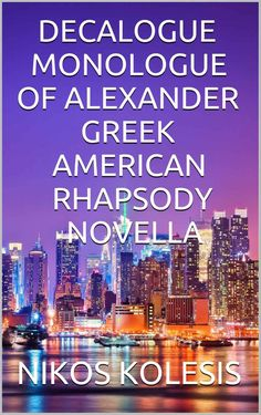 DECALOGUE MONOLOGUE OF ALEXANDER GREEK AMERICAN RHAPSODY NOVELLA - Kindle edition by NIKOS KOLESIS. Literature & Fiction Kindle eBooks @ Amazon.com.
