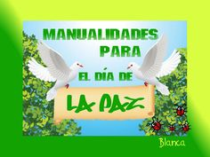 Actividades para Educación Infantil: MANUALIDADES DÍA DE LA PAZ 2014 Christmas Crafts, Peace, Bird, Day, World, Peace Education, Art Rooms, Art Projects, One Day