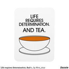 Life requires determination. And tea. Magnet