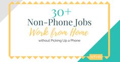 You can work from home without ever picking up a phone with these 30+ non-phone jobs.