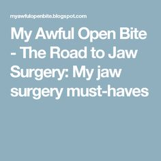 My Awful Open Bite - The Road to Jaw Surgery: My jaw surgery must-haves