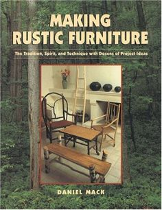 Making Rustic Furniture: The Tradition, Spirit, and Technique with Dozens of Project Ideas