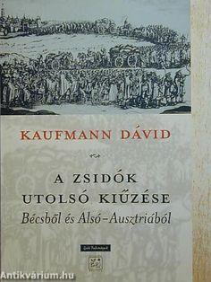 (10) A zsidók utolsó kiűzése Bécsből és Alsó-Ausztriából · Kaufmann Dávid · Könyv · Moly