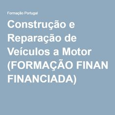 Construção e Reparação de Veículos a Motor (FORMAÇÃO FINANCIADA) -