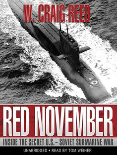 """""""Red November"""" by W. Craig Reed - Transcending traditional submarine, espionage, and Cold War accounts, Red November is an up-close examination of one of the most dangerous times in world history and an intimate look at the men and women who participated in our country's longest and most expensive underwater war."""