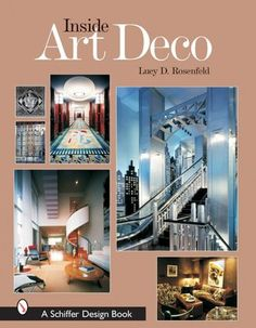 Inside Art Deco: A Pictorial Tour of Deco Interiors from Their Origins to Today