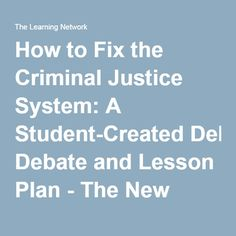 How to Fix the Criminal Justice System: A Student-Created Debate and Lesson Plan - The New York Times