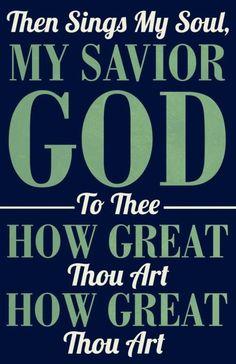 Then sings my soul....