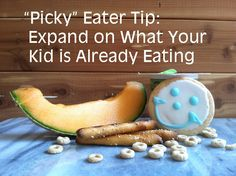"Your Kid's Table: ""Picky"" Eater Tip: Expand on What Your Kid is Already Eating"