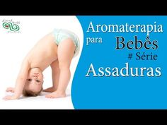 Aromaterapia para Bebês - Assaduras - YouTube