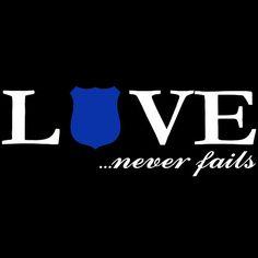 Police Law Enforcement Love Never Fails Thin Blue Line
