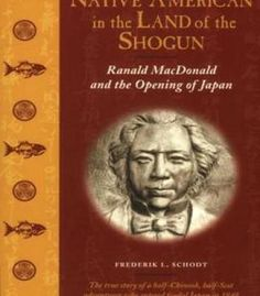 Native American In The Land Of The Shogun: Ranald Macdonald And The Opening Of Japan PDF