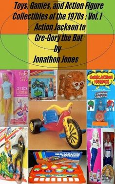 awesome  Toys, Games, and Action Figure Collectibles of the 1970s: Volume I Action Jackson to Gre-Gory the Bat