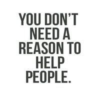 """You don't need a reason to help people"" #quote"