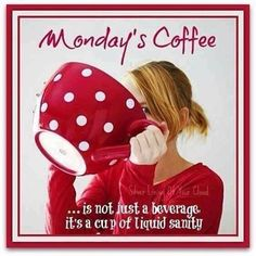 Mondays Coffee Is A Cup Of Liquid Sanity monday good morning monday quotes good morning quotes happy monday monday humor funny monday quotes monday quote good morning monday coffee monday quotes Good Morning Coffee, Good Morning Love, Good Morning Quotes, Coffee Break, Coffee Mornings, Coffee Humor, Coffee Quotes, I Love Coffee, My Coffee