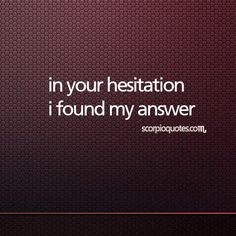 #Scorpio #Zodiac Logic #2: In your hesitation, I found my answer.