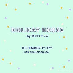 Come get festive with Brit + Co at the Holiday House by Brit + Co where you can get merry at the one-stop holiday destination in San Francisco filled with Instagrammable holiday-themed art installations, festive DIY projects, maker-customized gifts, and more!