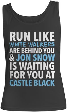 Run Like White Walkers Are Behind You & Jon Snow Tank Top 100% cotton Junior fit to be form fitting Runs small Shown on size S model