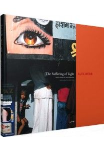 The Suffering of Light Photographs by Alex Webb Essay by Geoff Dyer