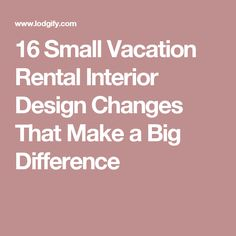 16 Small Vacation Rental Interior Design Changes That Make a Big Difference