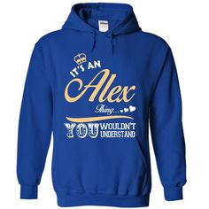 It is an Alex thing T-Shirts, Hoodies. ADD TO CART ==► Funny Tee Shirts