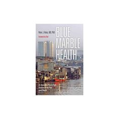 Blue Marble Health : An Innovative Plan to Fight Diseases of the Poor Amid Wealth (Paperback) (Peter J.