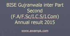 BISE Gujranwala inter Part Second (F.A/F.Sc/I.C.S/I.Com) annual result 2015