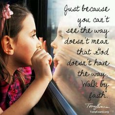 Just because you can't see the way doesn't mean that God doesn't have the way. Walk by faith.
