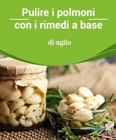Pulire i #polmoni con i #rimedi a base di aglio   in seguitoalla sua potente azione #antivirale, #antinfiammatoria e depurativa, l'aglioè un ottimo rimedio per pulire ipolmoni