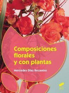 Composiciones florales y con plantas / Mercedes Díaz Recasens. Síntesis, D.L. 2015