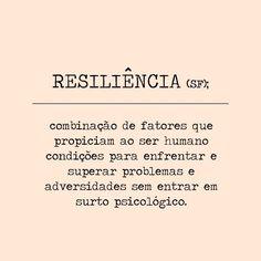 Resiliência: Combinação de fatores que propiciam ao ser humano condições para enfrentar e superar problemas e adversidades sem entrar em surto psicológico.