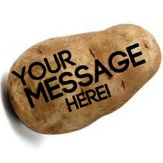 Send a custom potato message to anyone in the U.S.! Write up to 130 characters.  *** NOTE: Choosing the shipping date is the date we will ship your potato; it i