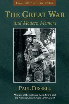 """Read """"The Great War and Modern Memory"""" by Paul Fussell available from Rakuten Kobo. The year 2000 marks the twenty-fifth anniversary of the publication of The Great War and Modern Memory, winner of the Na. Best History Books, Ww1 History, Good Books, Books To Read, Figure Of Speech, Modern Library, National Book Award, Memory Books, Nonfiction Books"""
