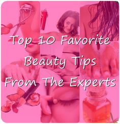 Top 10 Favorite Beauty Tips From The Experts.