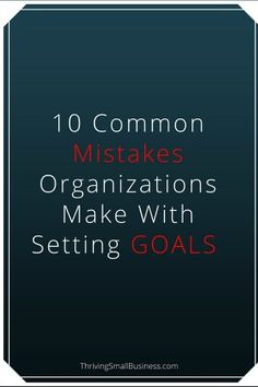 10 Common Mistakes Organizations Make With Setting Goals