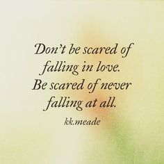 Quotes About Love : QUOTATION – Image : Quotes Of the day – Description Don't be scared of falling in love. Be scared of never falling at all. Sharing is Power – Don't forget to share this quote ! - #Love https://hallofquotes.com/2017/08/12/quotes-about-love-dont-be-scared-of-falling-in-love-be-scared-of-never-falling-at-all/