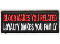 Blood makes you related, Loyalty makes you Family Patch