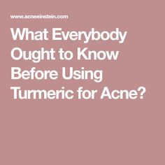 What Everybody Ought to Know Before Using Turmeric for Acne?