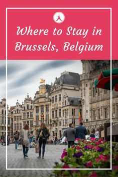 Where to stay in Brussels - Best Area to stay in Brussels - Best place to stay in Brussels - Best Hotels in Brussels #brussels #belgium
