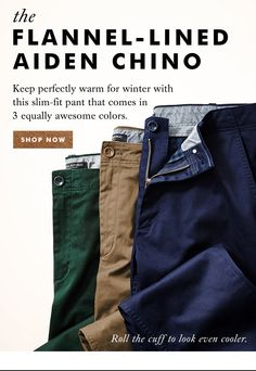 the FLANNEL-LINED AIDEN CHINO | SHOP NOW