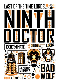 Last of the Time Lords. Ninth Doctor poster. Exterminate! Are you my mummy? Bad wolf.